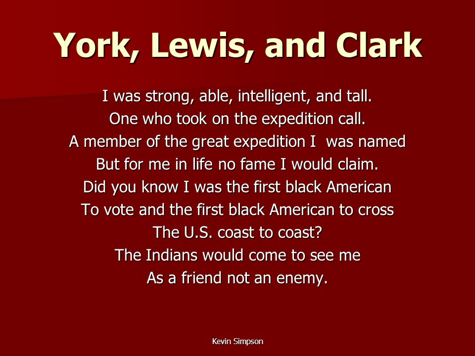 Kevin Simpson York, Lewis, and Clark I was strong, able, intelligent, and tall.