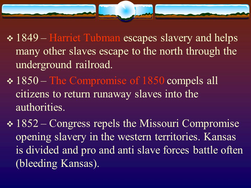  1849 – Harriet Tubman escapes slavery and helps many other slaves escape to the north through the underground railroad.