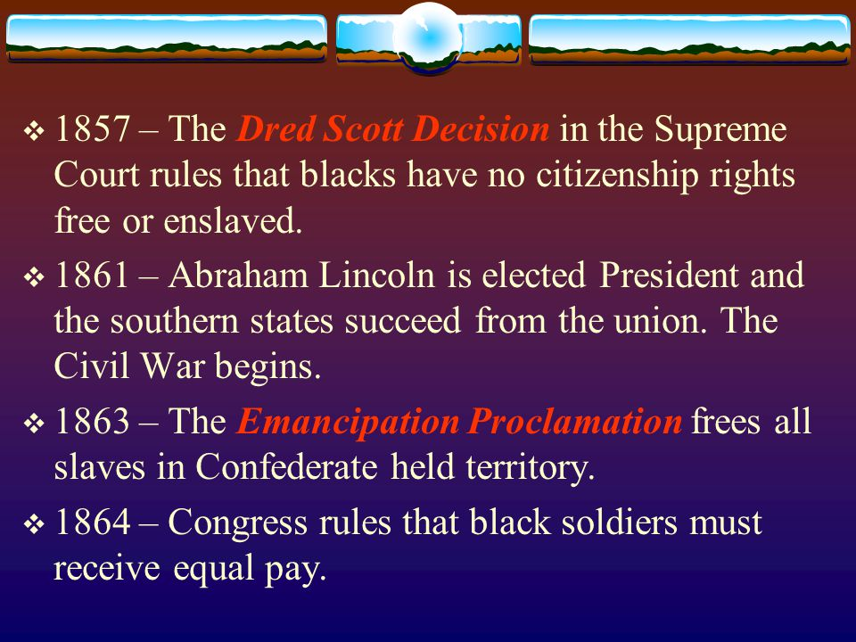  1857 – The Dred Scott Decision in the Supreme Court rules that blacks have no citizenship rights free or enslaved.