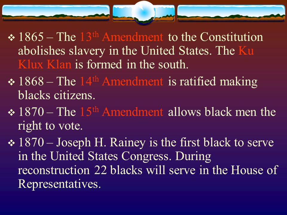  1865 – The 13 th Amendment to the Constitution abolishes slavery in the United States.