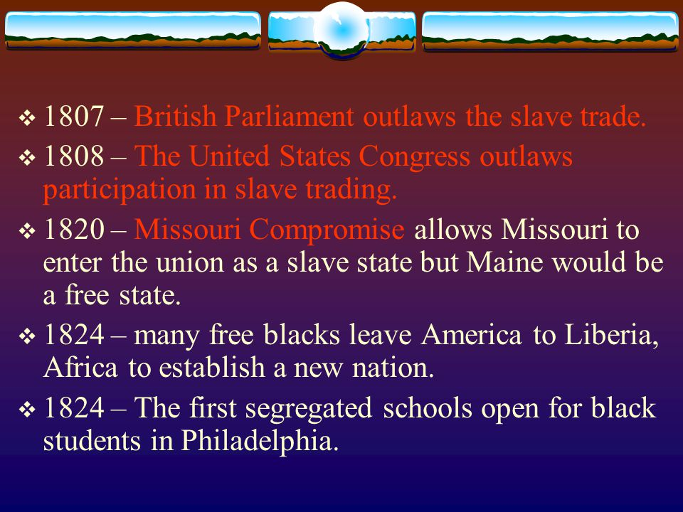  1807 – British Parliament outlaws the slave trade.