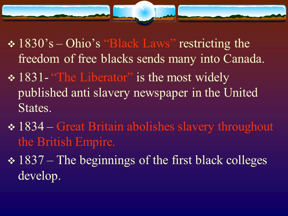  1830's – Ohio's Black Laws restricting the freedom of free blacks sends many into Canada.