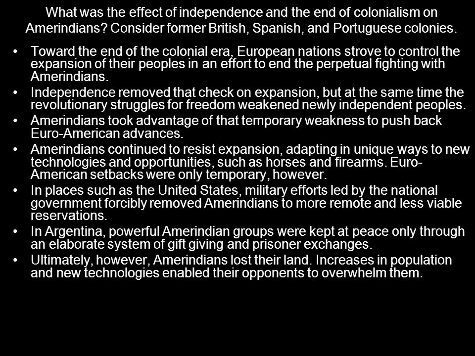 What was the effect of independence and the end of colonialism on Amerindians? Consider former British, Spanish, and Portuguese colonies. Toward the e