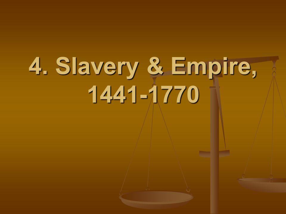 4. Slavery & Empire, 1441-1770