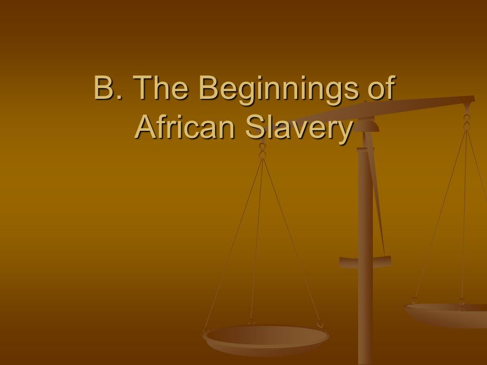 B. The Beginnings of African Slavery