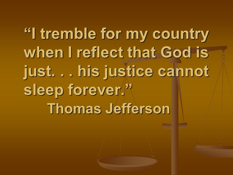 """""""I tremble for my country when I reflect that God is just... his justice cannot sleep forever."""" Thomas Jefferson"""