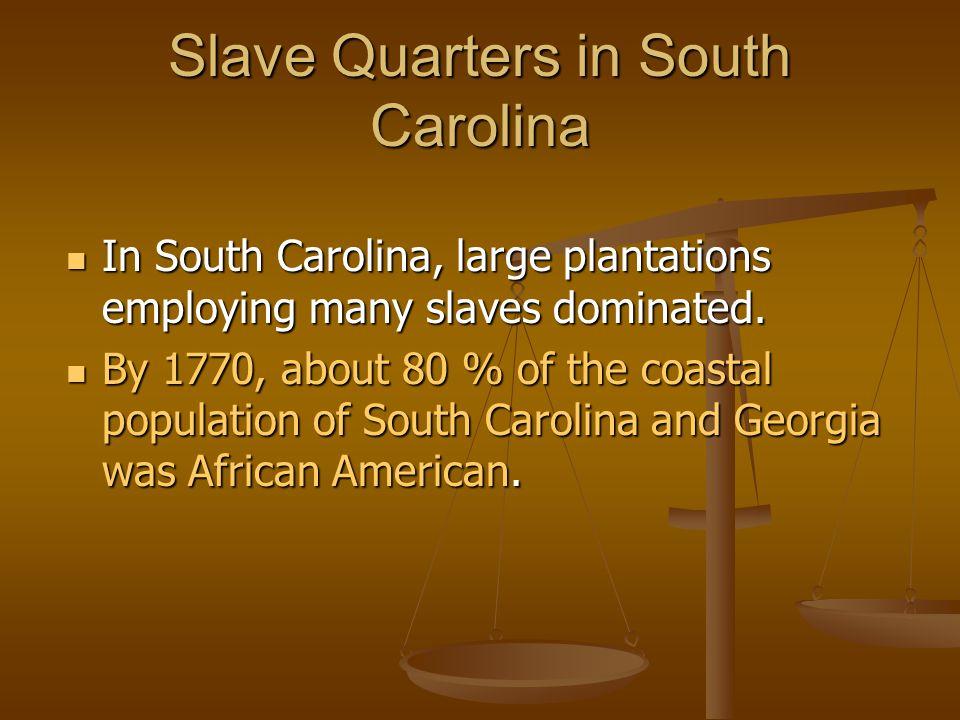 Slave Quarters in South Carolina In South Carolina, large plantations employing many slaves dominated. In South Carolina, large plantations employing