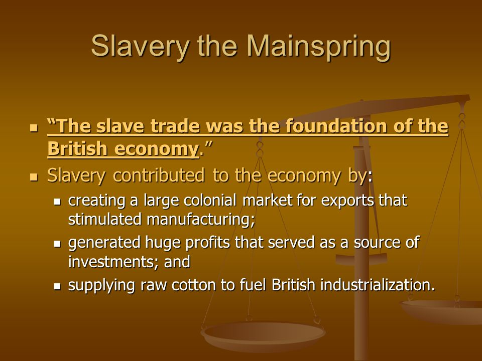 """Slavery the Mainspring """"The slave trade was the foundation of the British economy."""" """"The slave trade was the foundation of the British economy."""" Slave"""