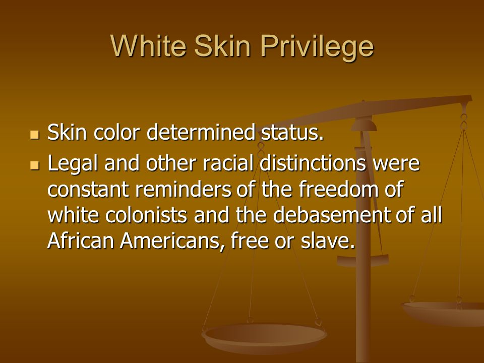 White Skin Privilege Skin color determined status. Skin color determined status. Legal and other racial distinctions were constant reminders of the fr