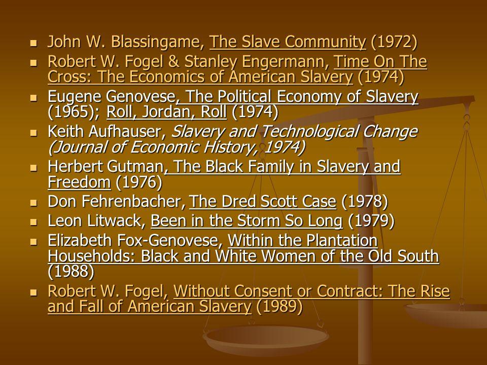 John W. Blassingame, The Slave Community (1972) John W. Blassingame, The Slave Community (1972) Robert W. Fogel & Stanley Engermann, Time On The Cross