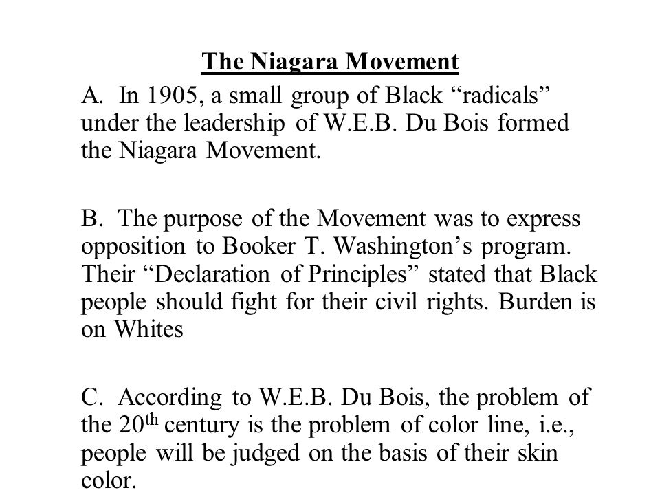 The Niagara Movement A. In 1905, a small group of Black radicals under the leadership of W.E.B.