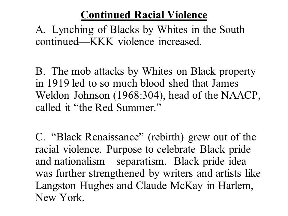 Continued Racial Violence A. Lynching of Blacks by Whites in the South continued—KKK violence increased. B. The mob attacks by Whites on Black propert