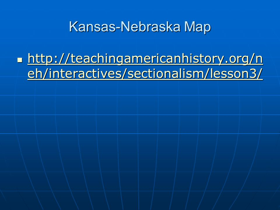 Kansas-Nebraska Map http://teachingamericanhistory.org/n eh/interactives/sectionalism/lesson3/ http://teachingamericanhistory.org/n eh/interactives/se