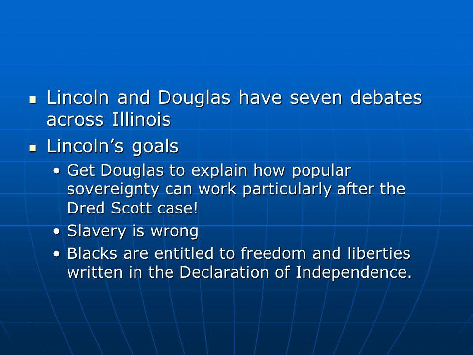 Lincoln and Douglas have seven debates across Illinois Lincoln and Douglas have seven debates across Illinois Lincoln's goals Lincoln's goals Get Doug