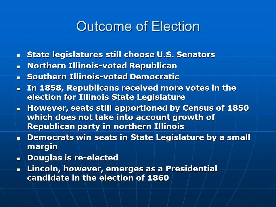 Outcome of Election State legislatures still choose U.S. Senators State legislatures still choose U.S. Senators Northern Illinois-voted Republican Nor