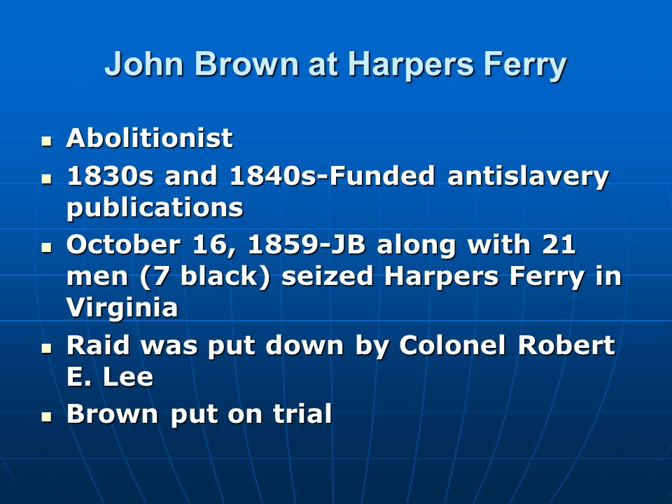 John Brown at Harpers Ferry Abolitionist Abolitionist 1830s and 1840s-Funded antislavery publications 1830s and 1840s-Funded antislavery publications