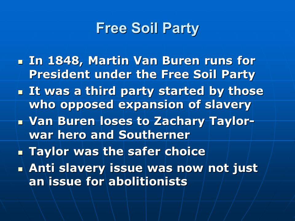 Free Soil Party In 1848, Martin Van Buren runs for President under the Free Soil Party In 1848, Martin Van Buren runs for President under the Free Soi