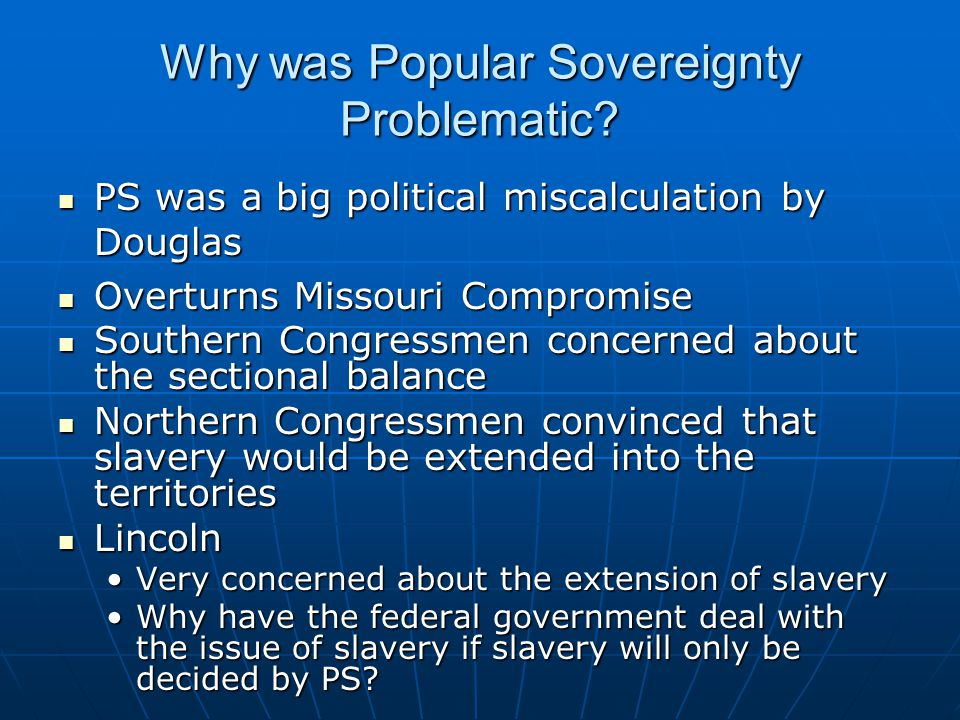 Why was Popular Sovereignty Problematic? PS was a big political miscalculation by Douglas PS was a big political miscalculation by Douglas Overturns M