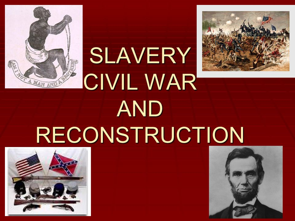 SLAVERY CIVIL WAR AND RECONSTRUCTION