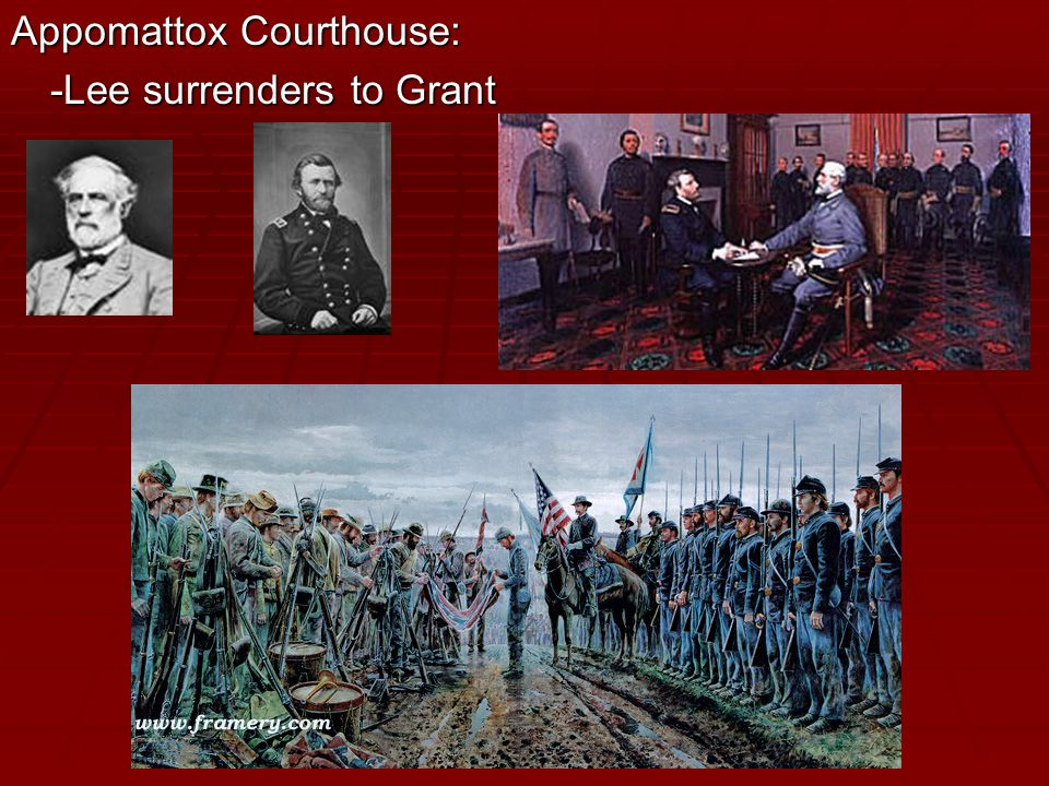 Appomattox Courthouse: -Lee surrenders to Grant
