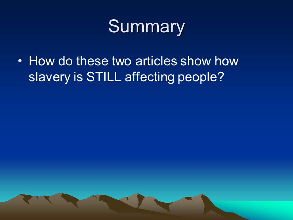 Summary How do these two articles show how slavery is STILL affecting people?