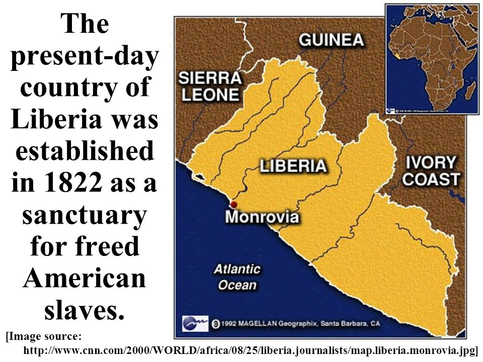 The present-day country of Liberia was established in 1822 as a sanctuary for freed American slaves.