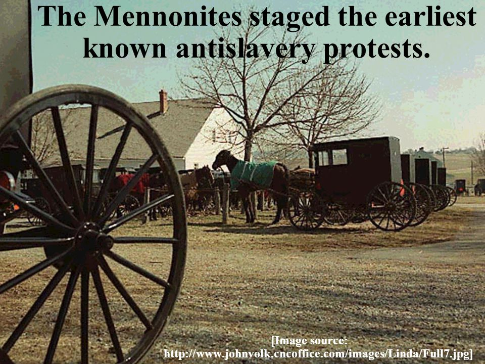 The Mennonites staged the earliest known antislavery protests.