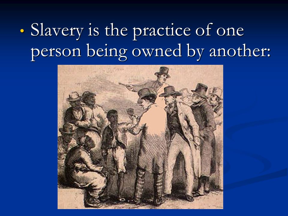 Slavery is the practice of one person being owned by another: Slavery is the practice of one person being owned by another: