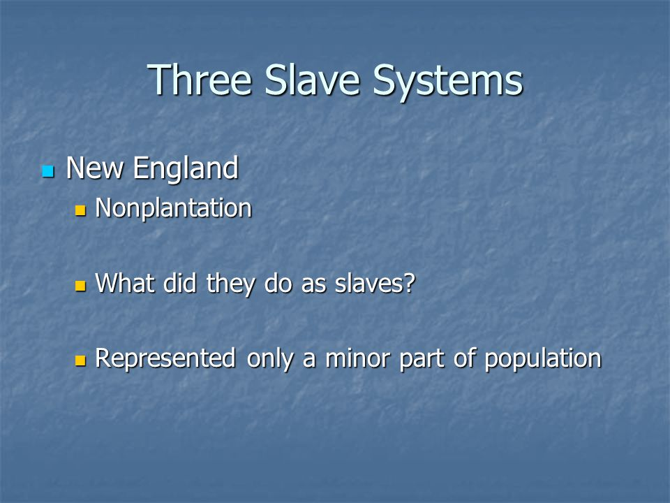 Three Slave Systems New England New England Nonplantation Nonplantation What did they do as slaves.
