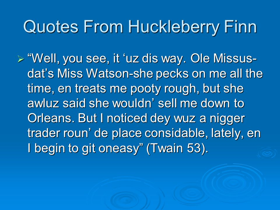 Quotes From Huckleberry Finn  Well, you see, it 'uz dis way.