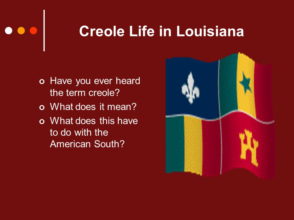Creole Life in Louisiana Have you ever heard the term creole.