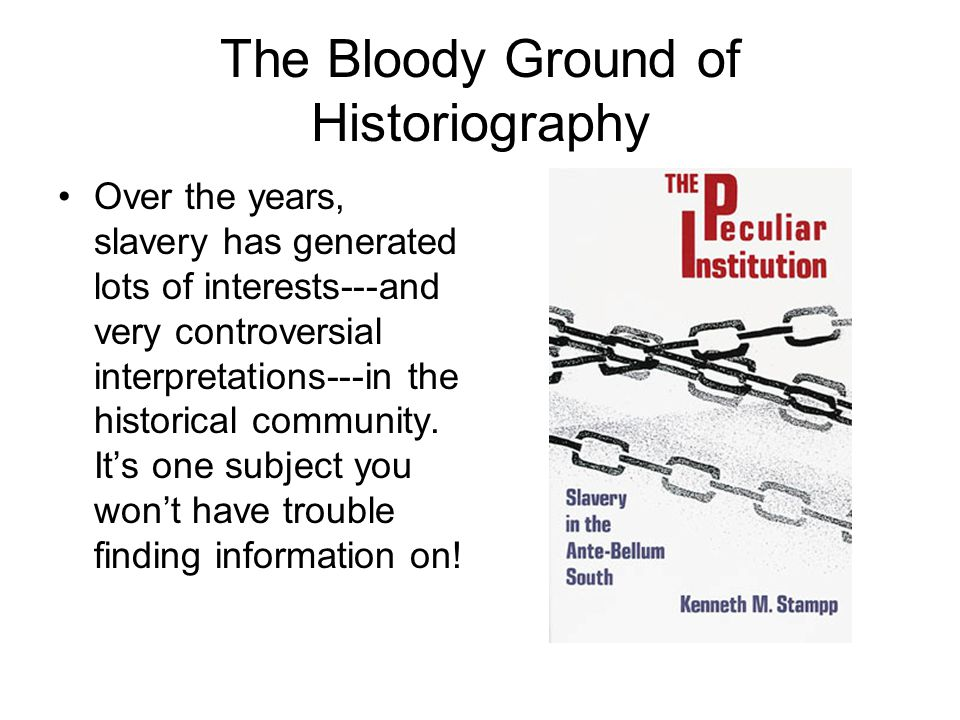The Bloody Ground of Historiography Over the years, slavery has generated lots of interests---and very controversial interpretations---in the historic