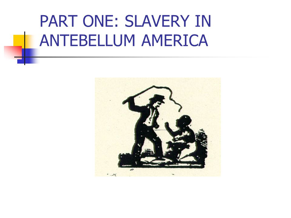 A:SLAVERY IN ANTEBELLUM AMERICA 1818: The year of the birth of Frederick Douglass, slavery was already an old institution in America.