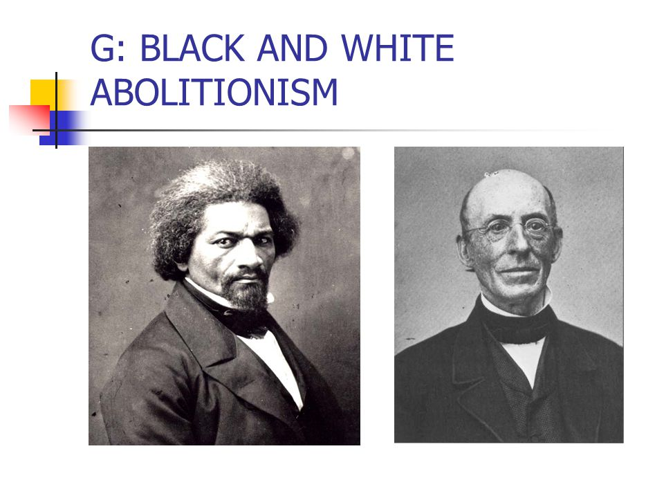 G: BLACK AND WHITE ABOLITIONISM