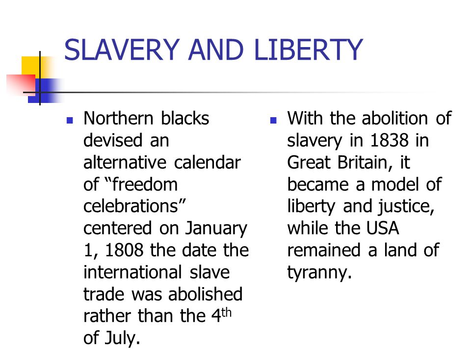 """SLAVERY AND LIBERTY Northern blacks devised an alternative calendar of """"freedom celebrations"""" centered on January 1, 1808 the date the international s"""