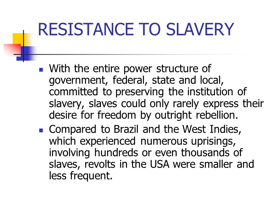 RESISTANCE TO SLAVERY With the entire power structure of government, federal, state and local, committed to preserving the institution of slavery, sla