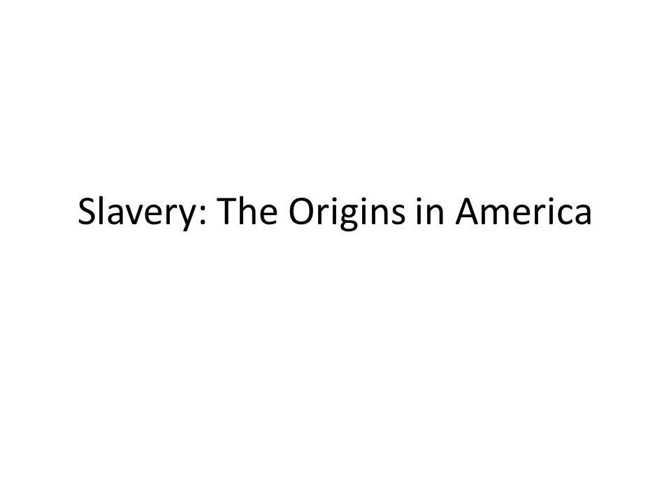 Slavery: The Origins in America