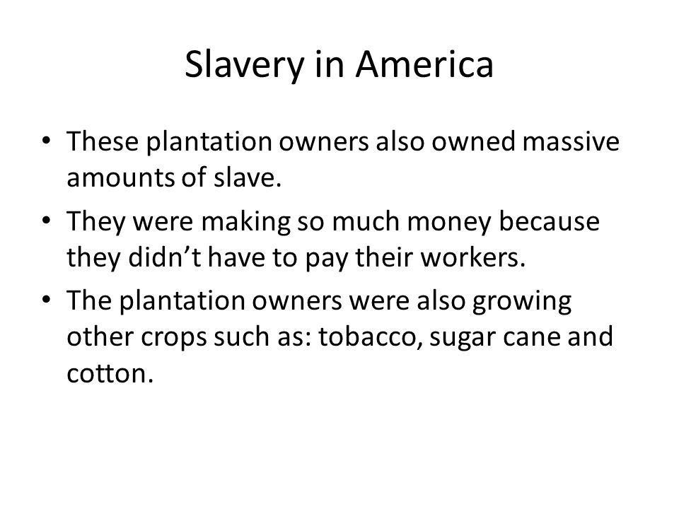 Slavery in America These plantation owners also owned massive amounts of slave.