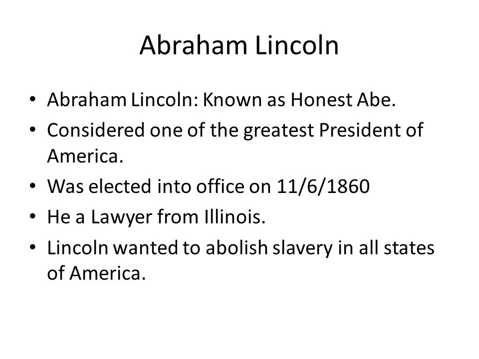 Abraham Lincoln Abraham Lincoln: Known as Honest Abe.