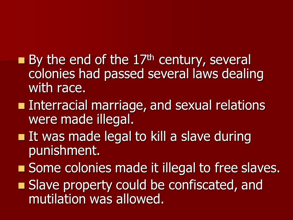 By the end of the 17 th century, several colonies had passed several laws dealing with race.