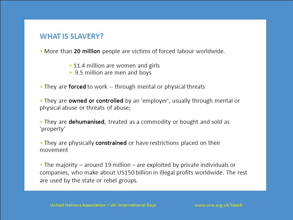 SOME INTERNATIONAL LAWS ON SLAVERY The Slavery Convention, 1926: slavery is the status or condition of a person over whom any or all of the powers attaching to the right of ownership are exercised.