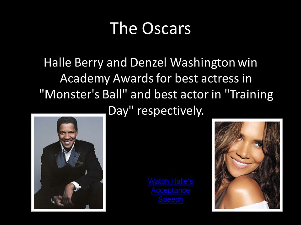 The Oscars Halle Berry and Denzel Washington win Academy Awards for best actress in Monster s Ball and best actor in Training Day respectively.