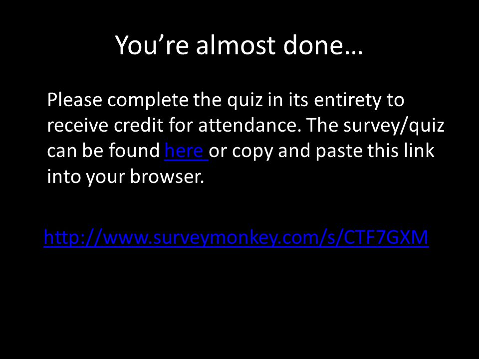You're almost done… Please complete the quiz in its entirety to receive credit for attendance.