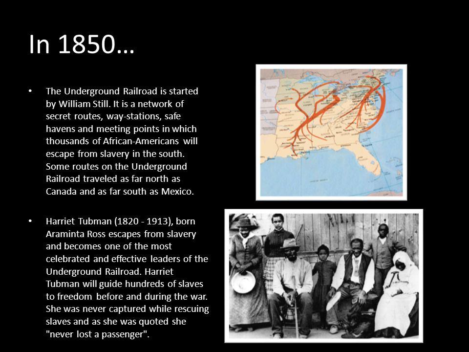 In 1850… The Underground Railroad is started by William Still.