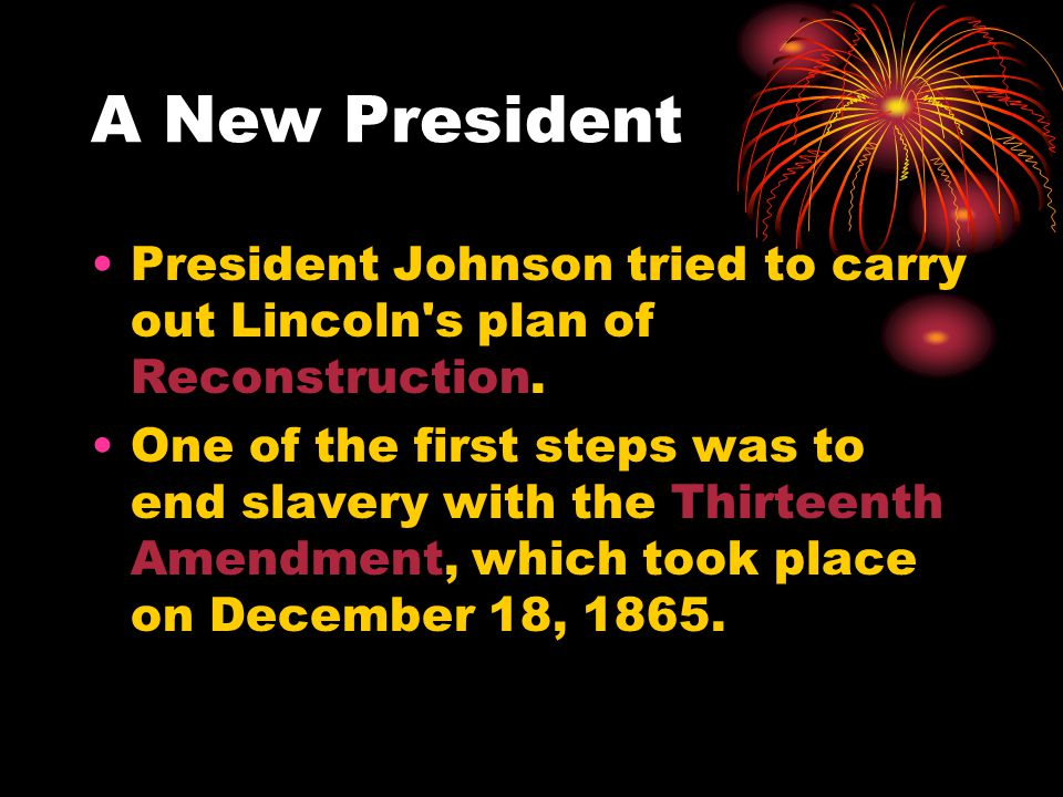 A New President Johnson made a plan for the southern states to return to the Union.