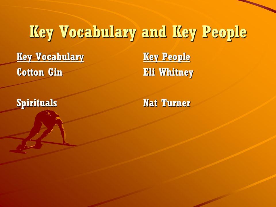Key Vocabulary and Key People Key Vocabulary Cotton Gin Spirituals Key People Eli Whitney Nat Turner