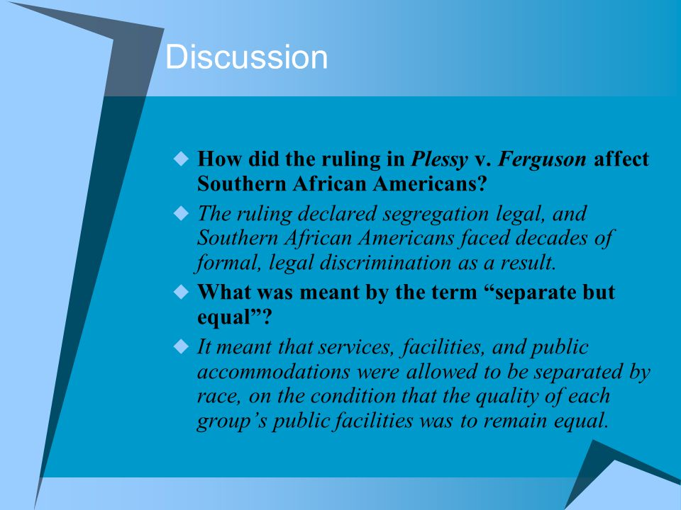 Discussion  How did the ruling in Plessy v. Ferguson affect Southern African Americans.