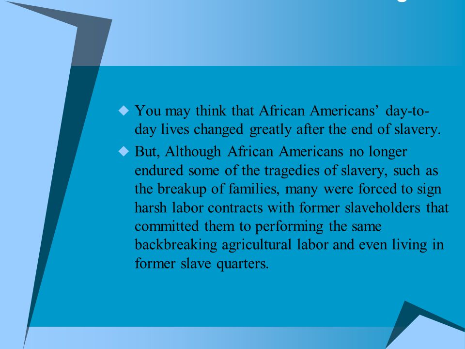 Predictable Misunderstandings  You may think that African Americans' day-to- day lives changed greatly after the end of slavery.