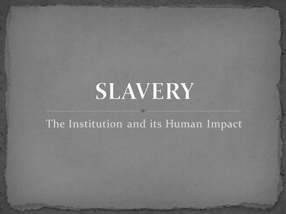 The Institution and its Human Impact