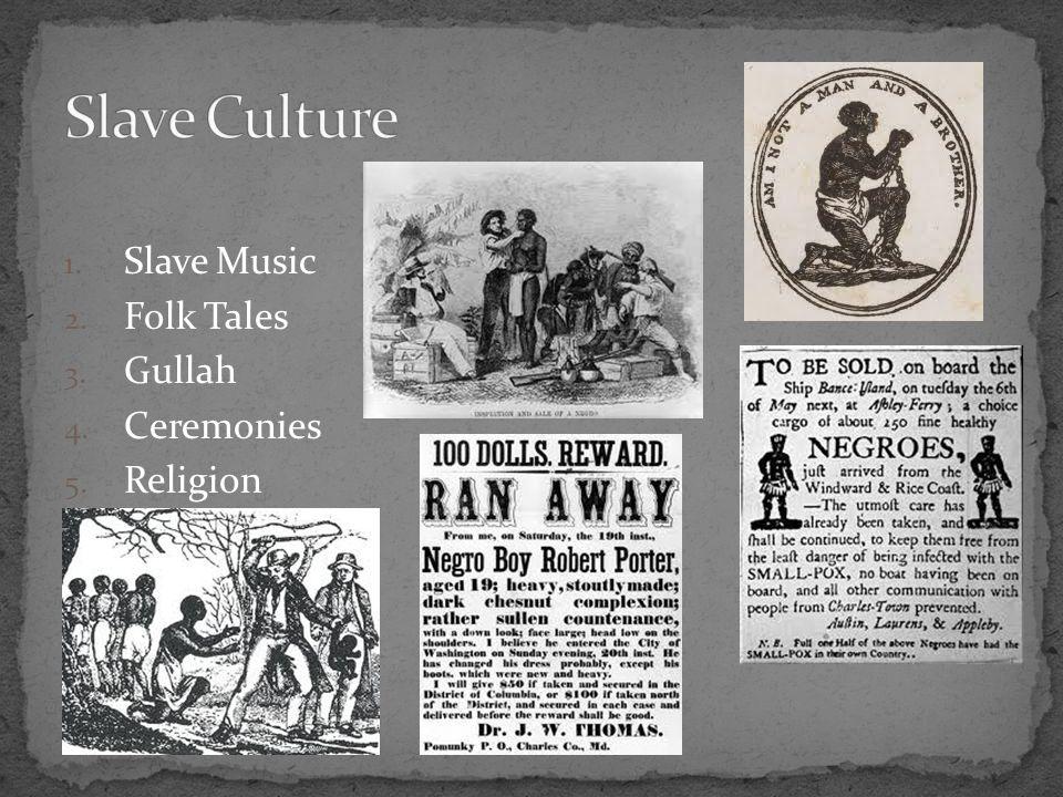 1. Slave Music 2. Folk Tales 3. Gullah 4. Ceremonies 5. Religion